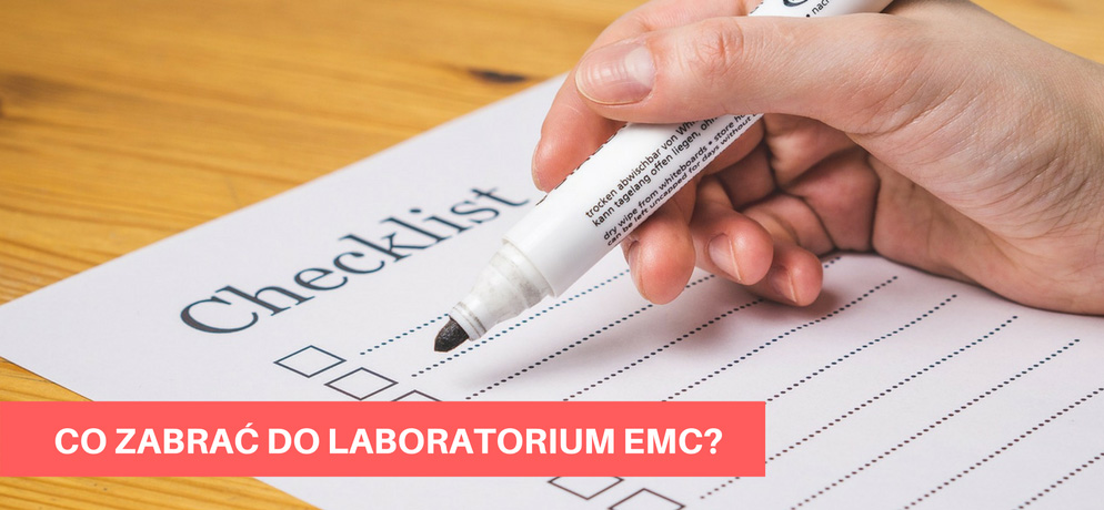 Co zabrać do laboratorium na testy [Take do EMC lab - checklist]