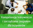 Kompetencje kierownicze i zarządzanie zespołem dla inżynierów