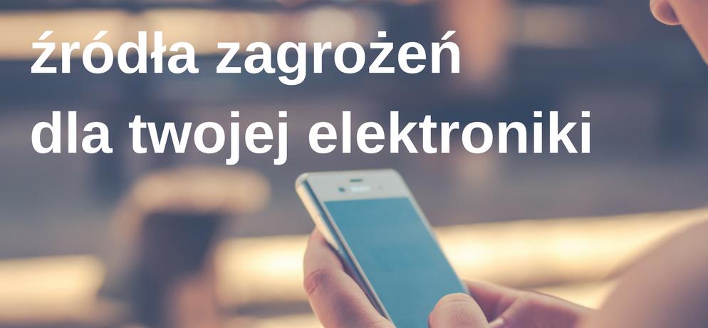 Na jakie narażenia powinna być odporna Twoja elektronika?