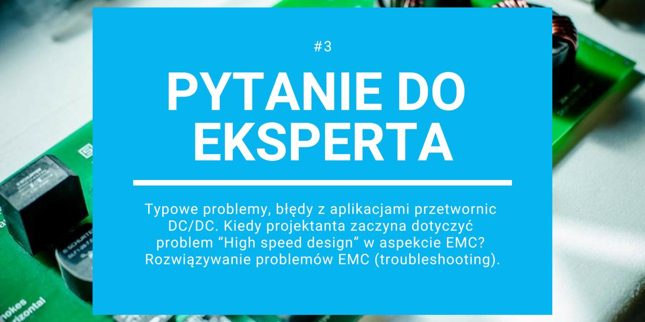 Pytania do ekspertów: Jak rozwiązywać problemy EMC (troubleshooting), high speed design, testowanie.