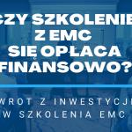 Czy szkolenie z EMC się opłaca finansowo dla firmy?